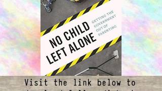 Audiobook-No-Child-Left-Alone-Getting-the-Government-Out-of-Parenting