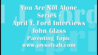 You-Are-Not-Alone-Series-Parenting-Topic-With-John-Glass